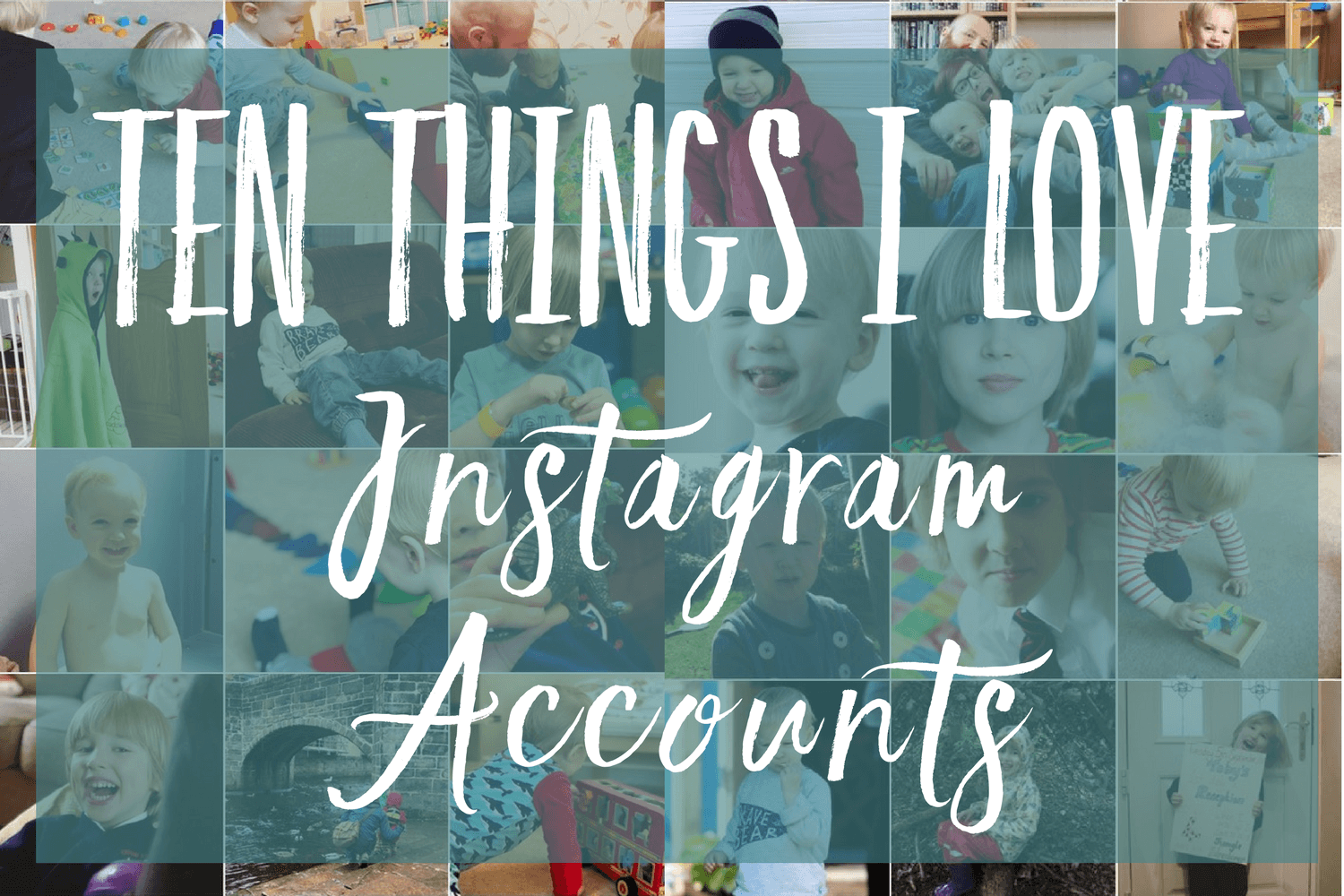 Ten things I love - Instagram accounts