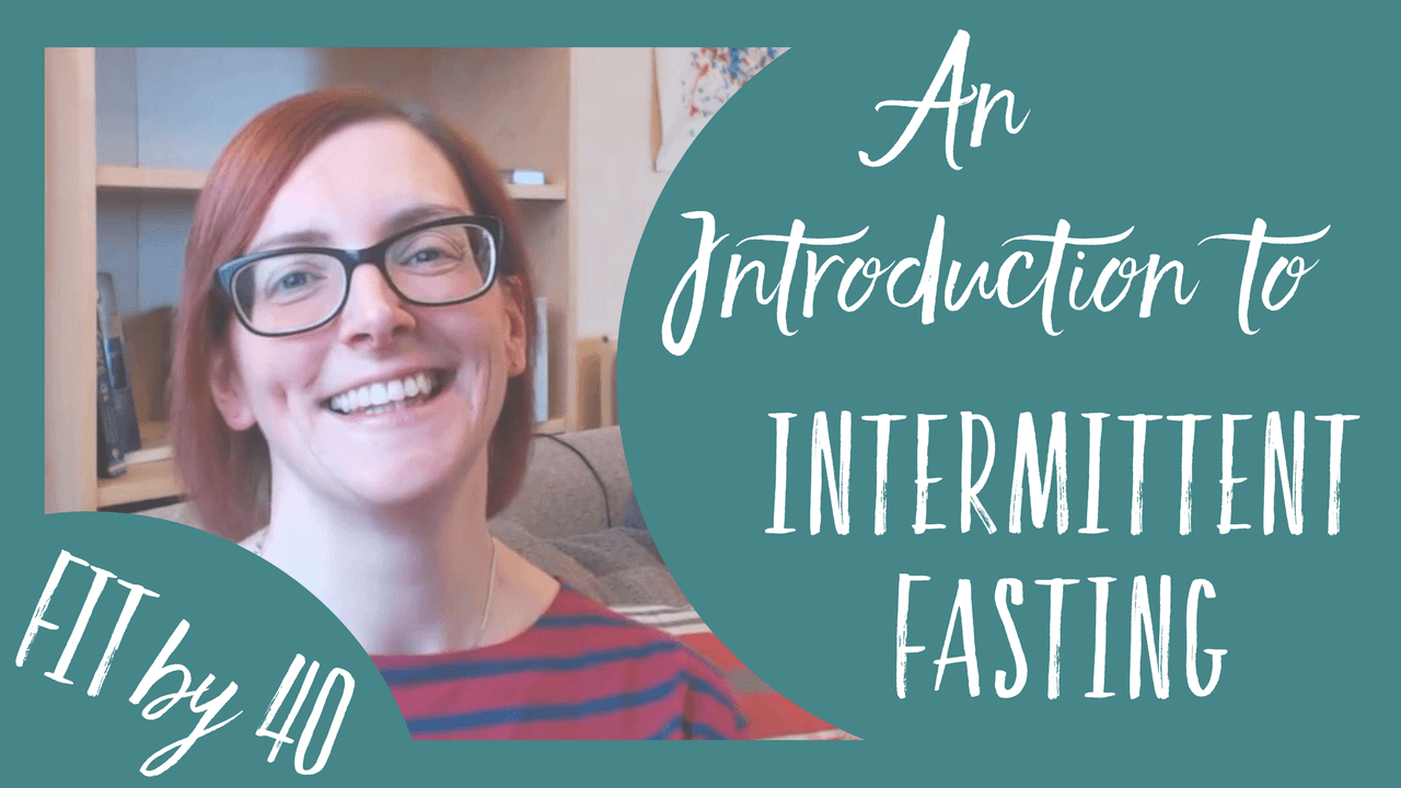 Fit by 40 - An introduction to Intermittent fasting